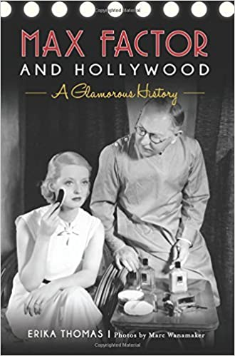 Max Factor and Hollywood: A Glamorous History by Erika Thomas (2016-12-05)