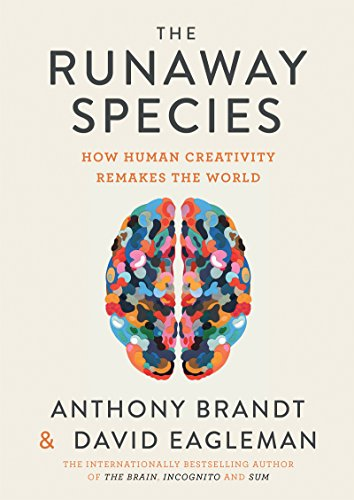 The Runaway Species: How human creativity remakes the world cover