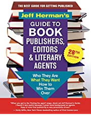 Jeff Herman's Guide to Book Publishers, Editors & Literary Agents, 28th edition: Who They Are, What They Want, How to Win Them Over