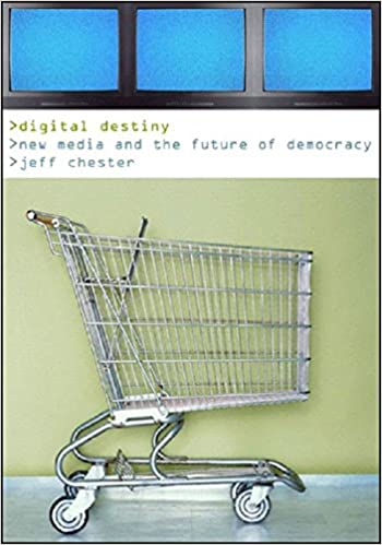 Digital Destiny New Media and the Future of Democracy