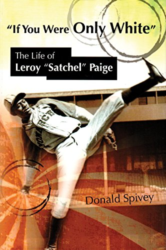 Search : If You Were Only White: The Life of Leroy Satchel Paige (Sports and American Culture)