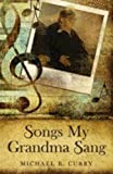 img - for Songs My Grandma Sang by Michael B. Curry (2015-06-01) book / textbook / text book