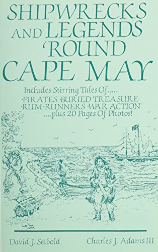 Shipwrecks and Legends 'Round Cape May: Includes Stirring Tales of Pirates, Buried Treasure, Rum-Runners, War Action