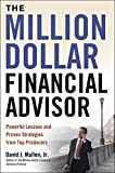 The Million-Dollar Financial Advisor: Powerful Lessons and Proven Strategies from Top Producers (Agency/Distributed)