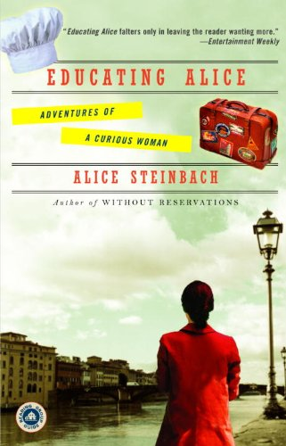 Educating Alice: Adventures of a Curious Woman (Educating Alice Adventures Of A Curious Woman)