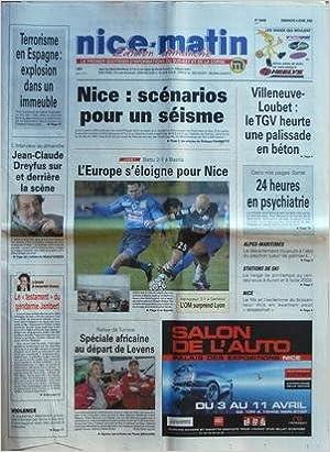 NICE MATIN [No 20468] du 04/04/2004 - NICE / SCENARIO POUR UN SEISME - FOOT / L'EUROPE S'ELOIGNE POUR NICE - VILLENEUVE-LOUBET / LE TGV HEURTE UNE PALISSADE EN BETON - 24 HEURES EN PSYCHIATRIE - TERRORISME EN ESPAGNE - JEAN-CLAUDE DREYFUS SUR ET DERRIERE
