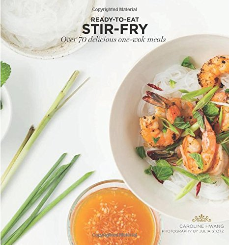 Stir Fry: Over 70 Delicious One-Wok Meals (Ready-to-Eat) by Caroline Hwang