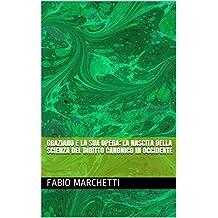 Graziano e la sua opera: la nascita della scienza del diritto canonico in Occidente (Italian Edition)