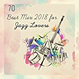 jazz mix - 70 Best Mix 2018 for Jazz Lovers: Smooth, Dixie, Groove, Gospel, Swing