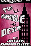 The Impossible Rescue (The Castle Sisters #1)