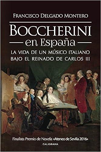 Boccherini en España: La vida de un músico italiano bajo el reinado de Carlos III Caligrama: Amazon.es: Delgado, Francisco: Libros