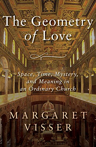 The Geometry of Love: Space, Time, Mystery, and Meaning in an Ordinary Church por Margaret Visser