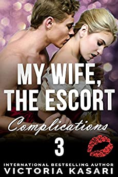 My Wife, The Escort - Complications 3 (My Wife, The Escort Season 3) by [Kasari, Victoria]