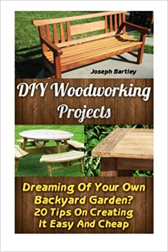 Diy Woodworking Projects Dreaming Of Your Own Backyard Garden 20