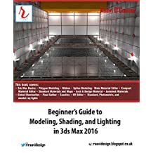 Beginner's Guide to Modeling, Shading, and Lighting in 3ds Max 2016