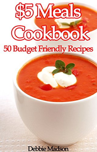 $5 Meals Cookbook: 50 Budget Friendly Recipes (Family Menu Planning Series) by [Madson, Debbie]