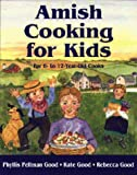 Amish Cooking for Kids, Phyllis Pellman Good and Kate Good, 1561482498