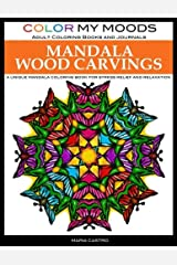 Adult Coloring Book: Mandala Wood Carvings Coloring Book by Color My Moods Adult Coloring Books and Journals: A Unique Mandala Coloring Book for Relaxation and Stress Relief Paperback