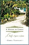 Front cover for the book A House in Corfu: A Family's Sojourn in Greece by Emma Tennant
