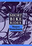 Short Bike Rides in Western Massachusetts, Howard Stone, 0762700769
