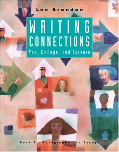 Writing Connections: You, College, and Careers: Book II: Paragraphs and Essays