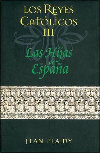 HIJAS DE ESPAÑA, LAS: LOS REYES CATOLICOS III SAGA HISTORICA ...