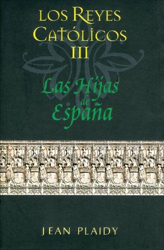 HIJAS DE ESPAÑA, LAS: LOS REYES CATOLICOS III SAGA HISTORICA: Amazon.es: Plaidy, Jean, UGARTE, ISABEL (SIN 2º APELL.): Libros