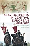Slav Outposts in Central European History: The Wends, Sorbs and Kashubs