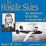 In Hostile Skies: An American B-24 Pilot in World War II   James M. Davis
