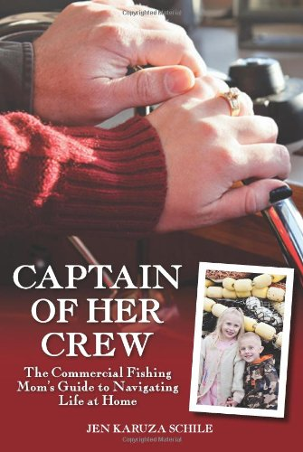 Download Captain of Her Crew: The Commercial Fishing Mom's Guide to Navigating Life at Home PDF