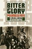 Bitter Glory: Poland & Its Fate 1918-1939