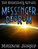 Messenger Deorum (The Humanity Series Book 1)
