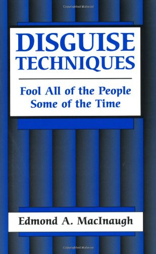 Disguise Techniques: Fool All Of The People Some Of The Time