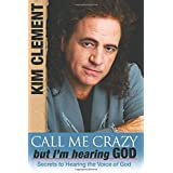 Call Me Crazy, But I'm Hearing God: Secrets to Hearing the Voice of God