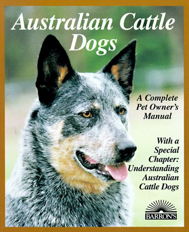 Australian Cattle Dogs (Complete Pet Owner's Manuals) ()
