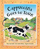 Cappuccina Goes to Town, Mary Ann Smith and Katie Smith Milway, 1553376862