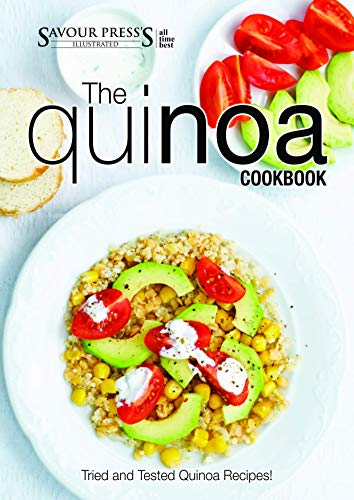 The Quinoa Cookbook: Easy and Delicious Quinoa Recipes! by SAVOUR PRESS