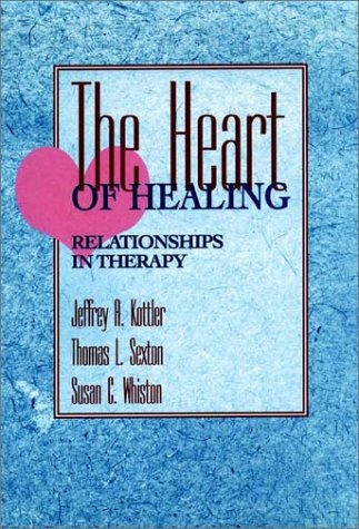 The Heart of Healing: Relationships in Therapy (Susan C Whiston)