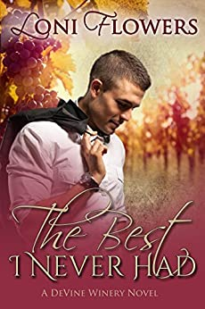 The Best I Never Had (DeVine Winery Book 1) by [Flowers, Loni]