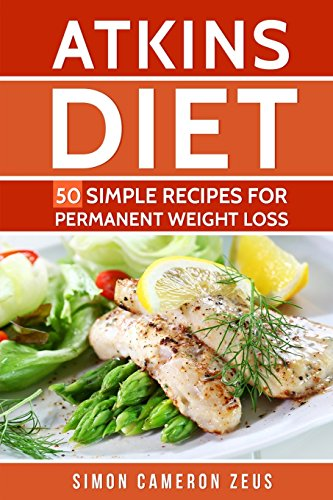 Atkins Diet: 50 Simple Recipes   for Permanent Weight Loss by Simon Cameron Zeus