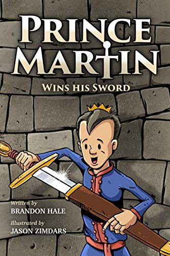 Prince Martin Wins His Sword: A Classic Tale About a Boy Who Discovers the True Meaning of Courage, Grit, and Friendship (Full Color Art Edition) (The Prince Martin Epic) (A Folk Tale Short Story With Moral)