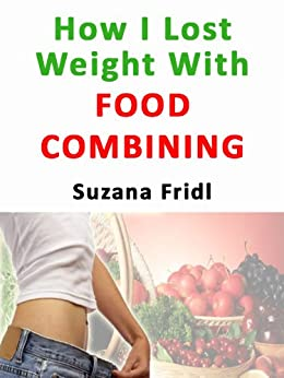 How I Lost Weight With Food Combining by [Fridl, Suzana]