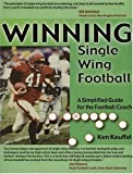 Winning Single Wing Football: A Simplified Guide for the Football Coach