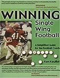Winning Single Wing Football, Kenneth W. Keuffel, 0974402249