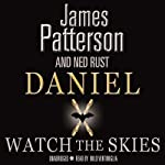 Watch the Skies: Daniel X: Alien Hunter | James Patterson,Ned Rust