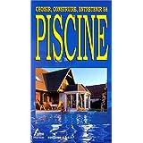 Piscine; Choisir, Construire, Entretenir