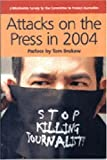 Attacks on the Press in 2004 : A Worldwide Survey by the Committee to Protect Journalists, , 0944823246