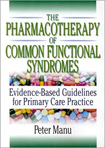 Read online The Pharmacotherapy of Common Functional Syndromes: Evidence-Based Guidelines for Primary Care Practice PDF, azw (Kindle), ePub, doc, mobi