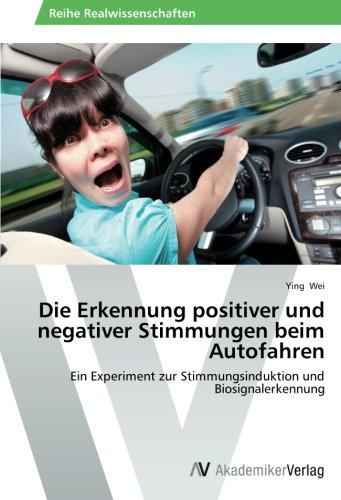 Download Die Erkennung positiver und negativer Stimmungen beim Autofahren: Ein Experiment zur Stimmungsinduktion und Biosignalerkennung (German Edition) PDF