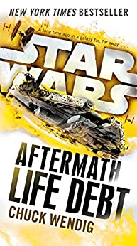 Life Debt: Aftermath (Star Wars) (Star Wars: The Aftermath Trilogy) by [Wendig, Chuck]